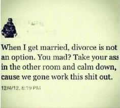 """It's called conflict resolution. Marriage is a lifelong commitment (with some obvious exceptions). If you love someone enough to marry them, you need to find a way. If you can't handle """"til death do us part,"""" then don't walk down the aisle. Cute Love Quotes, Great Quotes, Quotes To Live By, Me Quotes, Funny Quotes, Inspirational Quotes, Motivational Memes, Clever Quotes, Hurt Quotes"""