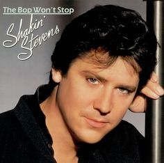 Shakin' Stevens,The Bop Won't Stop,UK,LP RECORD,171429.  Jenny Humphreys: This guy was serious eye candy, and he's still not too shabby for his age nowadays :-)) :-)) LOL he made my heart flutter at the age of 9.