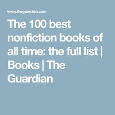The 100 best nonfiction books of all time: the full list   Books   The Guardian