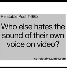 I sound like a little baby when I hear myself in a video! :)