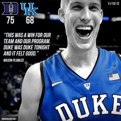 """""""This was a win for our team and our program. Duke was Duke tonight and it felt good."""" -Mason Plumlee after defeating No. 3 Kentucky in the Champions Classic THIS IS MY HUSBAND Basketball Uniforms, Basketball Teams, College Basketball, Duke Bball, Mason Plumlee, Grayson Allen, Coach K, I Love Basketball, Duke Blue Devils"""