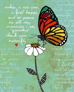 """when i see you i feel happy and at peace to all my worries i say """"goodbye"""" thank you butterfly <3"""