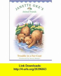 Trouble in a Fur Coat (Janette Okes Animal Friends) (9780764224560) Janette Oke , ISBN-10: 0764224565  , ISBN-13: 978-0764224560 ,  , tutorials , pdf , ebook , torrent , downloads , rapidshare , filesonic , hotfile , megaupload , fileserve