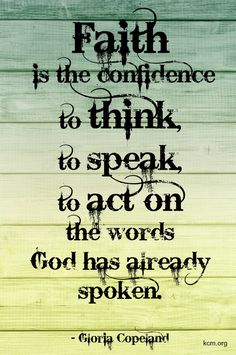 Faith is the confident assurance that something we want is waiting for us up ahead, even though we can not see it now!
