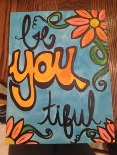 "Canvas ""be You tiful"" ❤️ acrylic painting.. By Chelsey Beth"