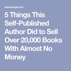 5 Things This Self-Published Author Did to Sell Over 20,000 Books With Almost No Money