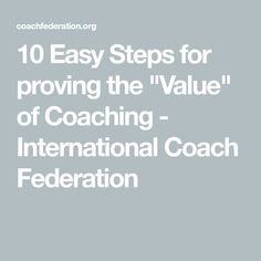 """10 Easy Steps for proving the """"Value"""" of Coaching - International Coach Federation"""