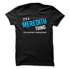 SPECIAL - It a MEREDITH thing      - #tee party #tshirt men. CLICK HERE => https://www.sunfrog.com/LifeStyle/SPECIAL--It-a-MEREDITH-thing-.html?68278