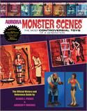 Aurora Monster Scenes: The Most Controversial Toys of a Generation Reference Guide by Dennis Prince