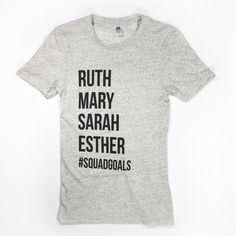 "This is a super-soft tri-blend t-shirt with our ""Ruth Mary Sarah Esther #Squadgoals"" design. Be inspired by the women of the Bible! This item is Unisex and runs True to Size. *Tri-Ash with vintage bla"