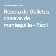 Receta de Galletas caseras de mantequilla - Fácil