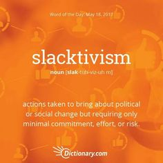 Actions Taken To Bring About Political Or Social Change But Requiring Only  Minimal Commitment, Effort, Or Risk: Students Engaging In Slacktivism By  Signing ...