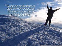 """""""Quando acreditamos que somos capazes, podemos realizar o impossível."""" #Motivacao"""