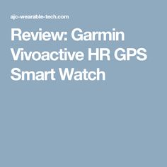 Review: Garmin Vivoactive HR GPS Smart Watch