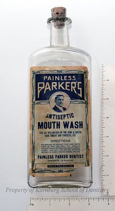 "Undated 16 oz. bottle of ""Painless Parker's Antiseptic Mouth Wash for all inflamation of the gums & mouth sore throat and tonsilities, etc. - Price One Dollar"" (Kornberg School of Dentistry - Historical Dental Museum)"