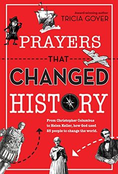 Prayers That Changed History: From Christopher Columbus to Helen Keller, How God Used 25 People to Change the World by Tricia Goyer http://www.amazon.com/dp/B00UR7Z2O0/ref=cm_sw_r_pi_dp_I7YIvb0ENKXJX
