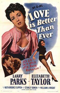 Love Is Better Than Ever (1952) Stars: Larry Parks, Elizabeth Taylor, Josephine Hutchinson, Tom Tully, Ann Doran, Kathleen Freeman ~ Director: Stanley Donen
