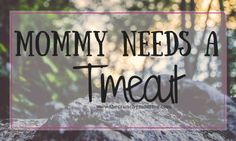 Mommy Needs A Timeout - the crunchy mommy