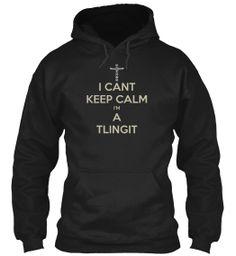 I Cant Keep Calm I'm A Tlingit | Teespring