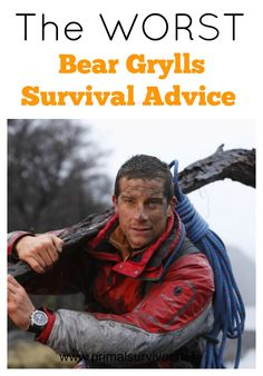 Regardless of what you think about the reality TV show format you've got to give Bear Grylls credit for bringing the subject of survival to the mainstream's attention. If it weren't for him, a lot of people probably wouldn't even know survival basics like that you've got to filter water in the wild. But for all the good survival advice  he also gives out a lot of really bad advice as well.