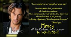 Bookworm Bettie's: Blog Tour Stop & Giveaway ~ White Collared, part one:Mercy by Shelly Bell