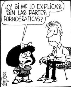 """Mafalda: """"What if you explain this to me without the pornographic parts?"""""""
