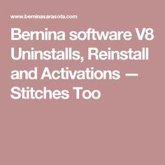 Bernina software V8 Uninstalls, Reinstall and Activations — Stitches Too