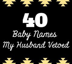 40 Baby Names My Husband Vetoed