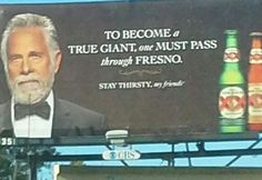 To become a true Giant, one must Pass through Fresno. Stay Thirsty my friends.
