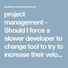 project management - Should I force a slower developer to change tool to try to increase their velocity? - The Workplace Stack Exchange