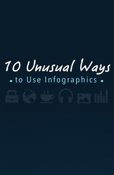 10 Unusual Ways to Use Infographics (You Probably Never Thought Of Before)