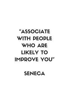 'Stoic Philosophy Quote - Seneca - Associate with people who are likely to improve you' Framed Print by IdeasForArtists Wise Quotes, Quotes To Live By, Inspirational Quotes, Daily Quotes, The Words, Intuition, Stoicism Quotes, Seneca Quotes, Philosophical Quotes