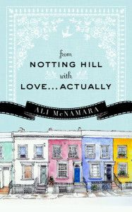 """""""from Notting Hill"""" with """"Love ... Actually"""" by Ali McNamara - Don't think this is my type of book but I love the title."""