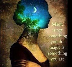 Magic is not something you do, it's something you are... Original tag... ❤ For a very special lady in my life