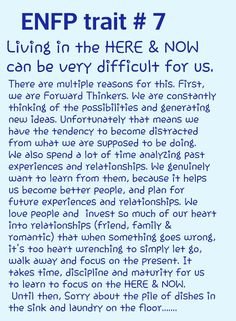 Enfp trait #7- Living in here and now can be be very difficult for us. This is also true of INFPs.