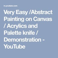 Very Easy /Abstract Painting on Canvas / Acrylics and Palette knife / Demonstration - YouTube