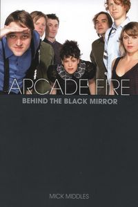 Arcade Fire: behind the black mirror by Mick Middles