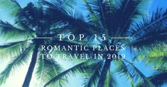 Top 15 romantic places to travel in 2019 Romantic Destinations, Romantic Places, Most Romantic, Tired Of Work, Hula Dancers, 100 Pure Essential Oils, In 2019, Sandy Beaches, Source Of Inspiration