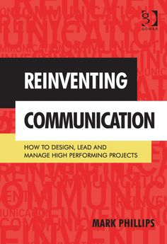 'Powerful and practical, Mark Phillips' new book, Reinventing Communication, breaks our common misconceptions about project performance and carves a bold, new path in management. The book shows you how to create, lead and manage successful projects. It is a rare find, brimming with strategies and ideas you can use immediately to deliver better results.' Cornelius Fichtner, The PM Podcast