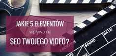 Jakie 5 element?w wp?ywa na SEO Twojego video?