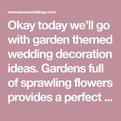 Okay today we'll go with garden themed wedding decoration ideas. Gardens full of sprawling flowers provides a perfect place for weddings and couples grab this...
