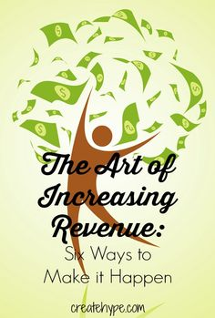 The Art of Increasing Revenue: Six Ways to Make it Happen. #success #entrepreneur http://createhype.com/increasing-revenue-ways-make-it-happen/