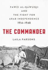 The Commander - Fawzi al-Qawuqji and the Fight for Arab Independence 1914-1948 ebook by Laila Parsons #KoboOpenUp #ReadMore #Biography #Memoir #ebook