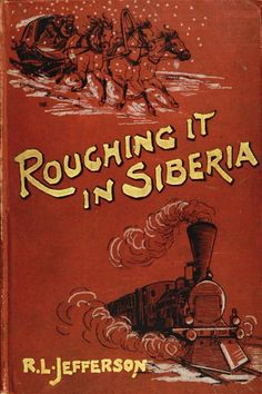 'Roughing it in Siberia' by Robert L. Jefferson. S. Low, Marston & Co.; London, 1897
