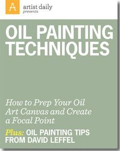 Oil Painting Techniques from Artist Daily: Get Expert Oil Painting Tips to Enhance Your Oil Painting Art