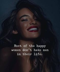 Positive Quotes : QUOTATION – Image : Quotes Of the day – Description Most of the happy women dont have men in their life. Sharing is Power – Don't forget to share this quote ! Girly Quotes, Fact Quotes, Me Quotes, Motivational Quotes, Inspirational Quotes, Qoutes, Vision Quotes, Happy Women Quotes, Strong Women Quotes