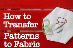 Stitching: How to Transfer a Pattern - see how I transfer patterns and my favourite water-soluble marking pen