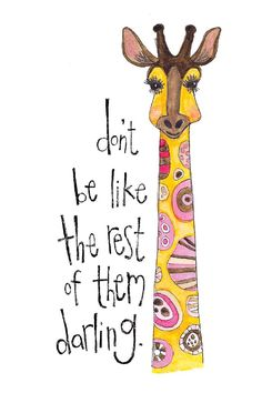 Why be like the rest of them when you could be a giraffe wearing a licorice allsort print? Don't Be Like the Rest of Them Darling - Giraffe print by Kate Stieren Giraffe Nursery, Giraffe Art, Cute Giraffe, Baby Giraffes, Nursery Art, Giraffe Quotes, Giraffe Pictures, Belle Photo, Painted Rocks
