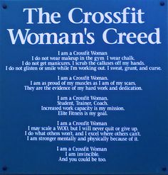 """The CrossFit Woman's Creed! -   """"I am as proud of my muscles as I am of my scars. They are evidence of my hard work and dedication."""""""