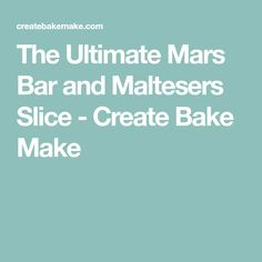 The Ultimate Mars Bar and Maltesers Slice - Create Bake Make